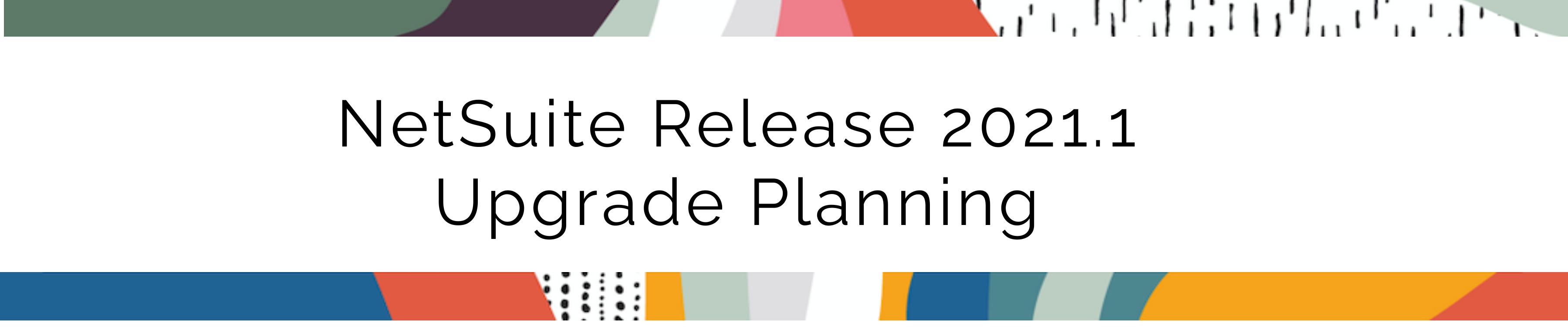 2021.1 Upgrade Plannin